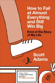 How to Fail at Almost Everything and Still Win Big : Kind of the Story of My Life, Paperback Book