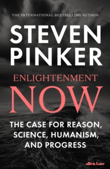 Enlightenment Now : The Case for Reason, Science, Humanism, and Progress, Hardback Book