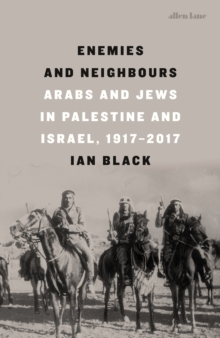 Enemies and Neighbours : Arabs and Jews in Palestine and Israel, 1917-2017, Hardback Book