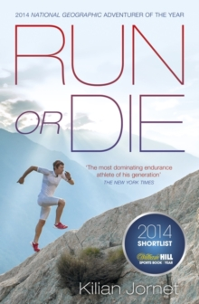 Run or Die : The Inspirational Memoir of the World's Greatest Ultra-Runner, Paperback Book
