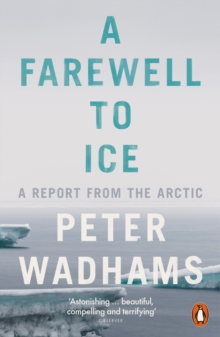 A Farewell to Ice : A Report from the Arctic, Paperback Book