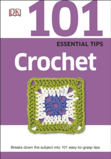 101 Essential Tips Crochet : Breaks Down the Subject into 101 Easy-to-Grasp Tips, Paperback Book