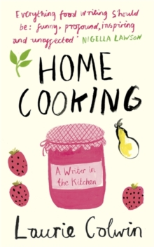 Home Cooking : A Writer in the Kitchen, Paperback / softback Book