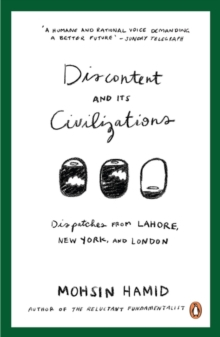 Discontent and Its Civilizations : Dispatches from Lahore, New York and London, Paperback / softback Book