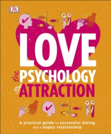 Love The Psychology Of Attraction : A Practical Guide to Successful Dating and a Happy Relationship, Paperback / softback Book