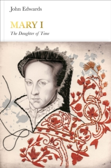 Mary I (Penguin Monarchs) : The Daughter of Time, Hardback Book