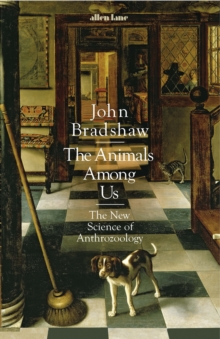 The Animals Among Us : The New Science of Anthrozoology, Hardback Book