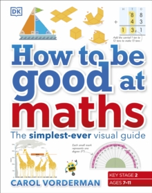 How to be Good at Maths : The Simplest-Ever Visual Guide, Hardback Book