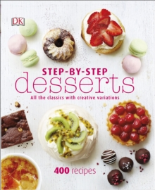 Step-By-Step Desserts : All the Classics with Creative Variations, Hardback Book