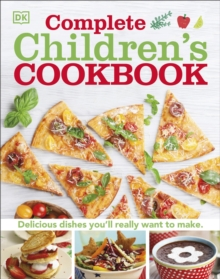 Complete Children's Cookbook : Discover Dishes You'll Really Want to Make, Hardback Book