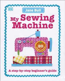 My Sewing Machine Book : A Step-by-Step Beginner's Guide, Hardback Book
