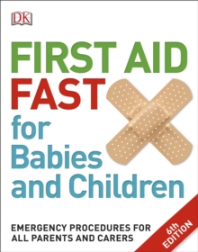 First Aid Fast for Babies and Children : Emergency Procedures for All Parents and Carers, Paperback Book
