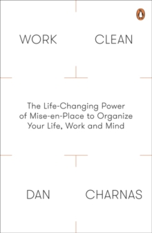 Work Clean : The Life-Changing Power of Mise-En-Place to Organize Your Life, Work and Mind, Paperback / softback Book