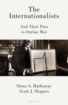 The Internationalists : And Their Plan to Outlaw War, Hardback Book