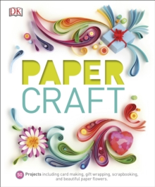 Paper Craft : 50 Projects Including Card Making, Gift Wrapping, Scrapbooking, and Beautiful Paper Flowers, Hardback Book