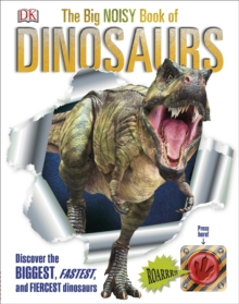 The Big Noisy Book of Dinosaurs : Discover the Biggest, Fastest, and Fiercest Dinosaurs, Hardback Book