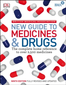 BMA New Guide to Medicine & Drugs : The Complete Home Reference to over 2,500 Medicines, PDF eBook