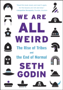 We Are All Weird : The Rise of Tribes and the End of Normal, Paperback / softback Book