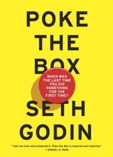 Poke the Box : When Was the Last Time You Did Something for the First Time?, Paperback / softback Book