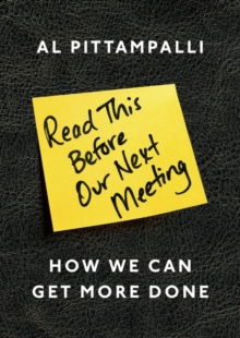 Read This Before Our Next Meeting : How We Can Get More Done, Paperback / softback Book