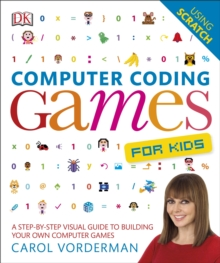 Computer Coding Games for Kids : A Step-by-Step Visual Guide to Building Your Own Computer Games, Paperback Book