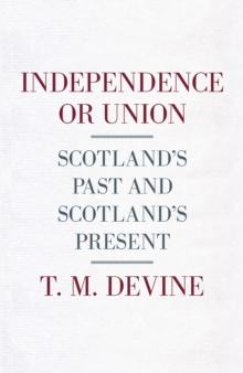 Independence or Union : Scotland's Past and Scotland's Present, EPUB eBook