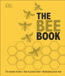 The Bee Book : The Wonder of Bees - How to Protect them - Beekeeping Know-how, Hardback Book