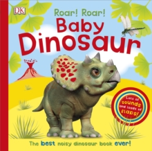 Roar! Roar! Baby Dinosaur : The Best Noisy Dinosaur Book Ever!, Board book Book