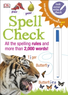 Spell Check : All the Spelling Rules and more than 2,000 Words!, Paperback / softback Book