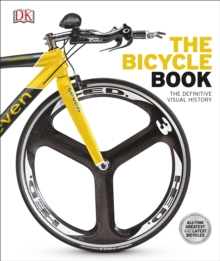 The Bicycle Book : The Definitive Visual History, Hardback Book
