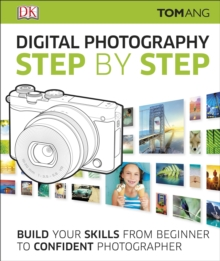 Digital Photography Step by Step : Build Your Skills From Beginner to Confident Photographer, Hardback Book