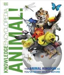 Knowledge Encyclopedia Animal! : The Animal Kingdom as you've Never Seen it Before, Hardback Book