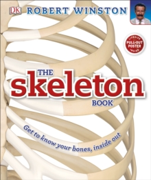 The Skeleton Book : Get to Know Your Bones, Inside Out, Hardback Book