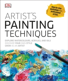 Artist's Painting Techniques : Explore Watercolours, Acrylics, and Oils, Hardback Book