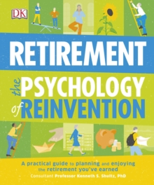 Retirement The Psychology Of Reinvention : A Practical Guide to Planning and Enjoying the Retirement You've Earned, Paperback Book