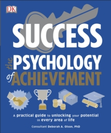 Success The Psychology of Achievement : A practical guide to unlocking the potential in every area of life, Paperback Book