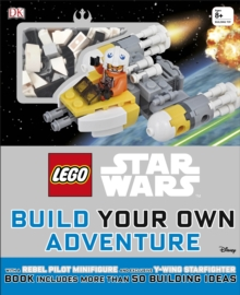 LEGO (R) Star Wars Build Your Own Adventure : With Rebel Pilot Minifigure and Exclusive Y-Wing Starfighter, Hardback Book