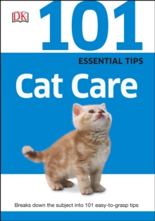 101 Essential Tips Cat Care : Everything you Need to Know about Cat Breeds, Kitten Care, Cat Behaviour and More, PDF eBook
