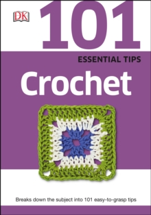 101 Essential Tips Crochet : Breaks Down the Subject into 101 Easy-to-Grasp Tips, PDF eBook