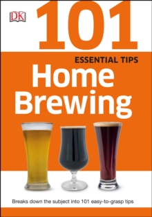 101 Essential Tips Home Brewing : Recipes and Techniques to Make your Own Craft Beer at Home, PDF eBook