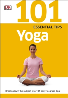 101 Essential Tips Yoga : Breaks Down the Subject into 101 Easy-to-Grasp Tips, PDF eBook
