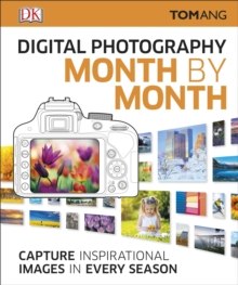 Digital Photography Month by Month : Capture Inspirational Images in Every Season, Hardback Book