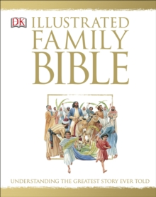 The Illustrated Family Bible : Understanding the Greatest Story Ever Told, Hardback Book