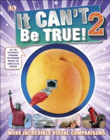 It Can't Be True 2! : More Incredible Visual Comparisons, Hardback Book