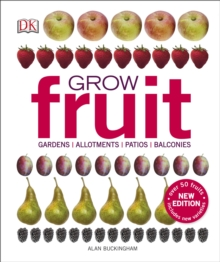 Grow Fruit : Gardens, Allotments, Patios, Balconies, Hardback Book