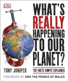 What's Really Happening to Our Planet? : The Facts Simply Explained, Paperback Book