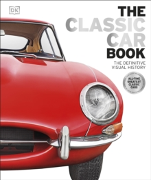 The Classic Car Book : The Definitive Visual History, Hardback Book
