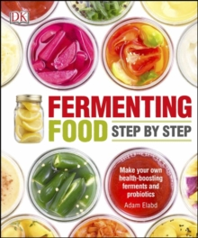 Fermenting Foods Step-by-Step : Make Your Own Health-Boosting Ferments and Probiotics, Paperback / softback Book
