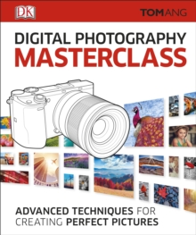 Digital photography Masterclass : Advanced Techniques for Creating Perfect Pictures, Hardback Book