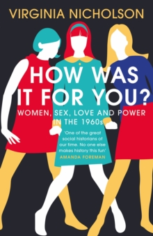 How Was It For You? : Women, Sex, Love and Power in the 1960s, Hardback Book